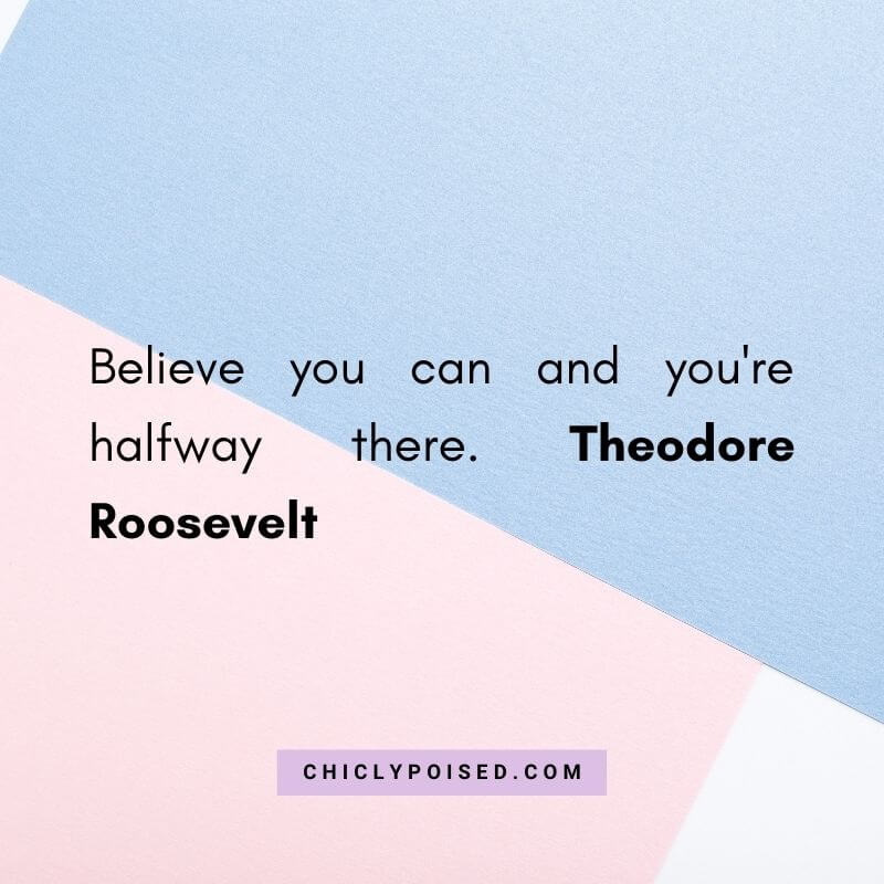 Believe you can and you're halfway there. Theodore Roosevelt Quotes To Inspire 5 of 30