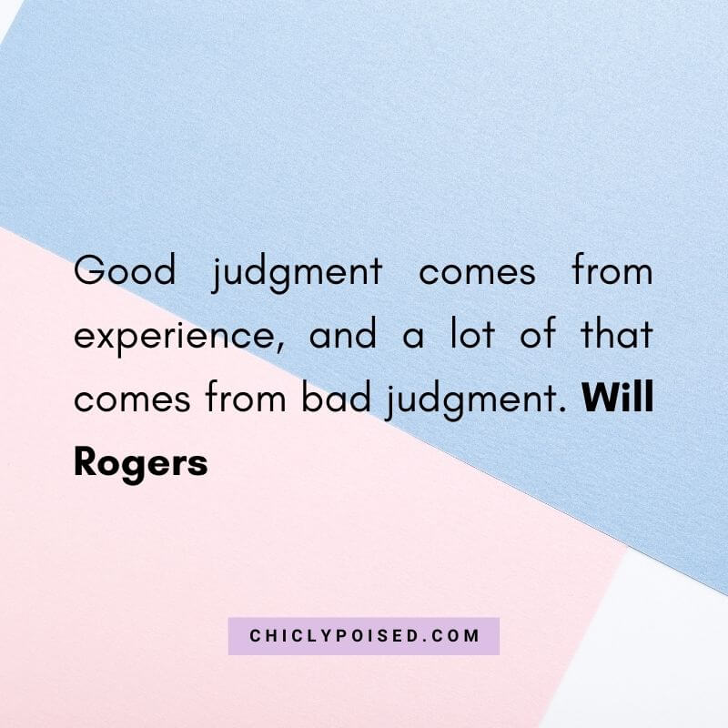 Good judgment comes from experience and a lot of that comes from bad judgment. Will Rogers Quotes To Inspire 11 of 30