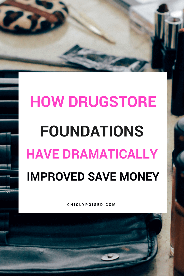 How Drugstore Foundations Have Dramatically Improved | Save Money | Chiclypoised.com