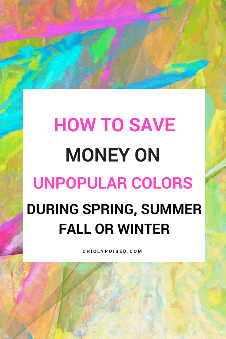 How To Save Money On Unpopular Colors During Spring Summer Fall Or Winter | Chiclypoised.com