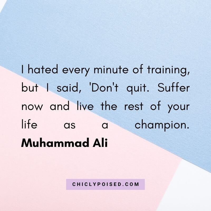 I hated every minute of training but I said Don't quit. Suffer now and live the rest of your life as a champion. Muhammad Ali Quotes To Inspire 12 of 30