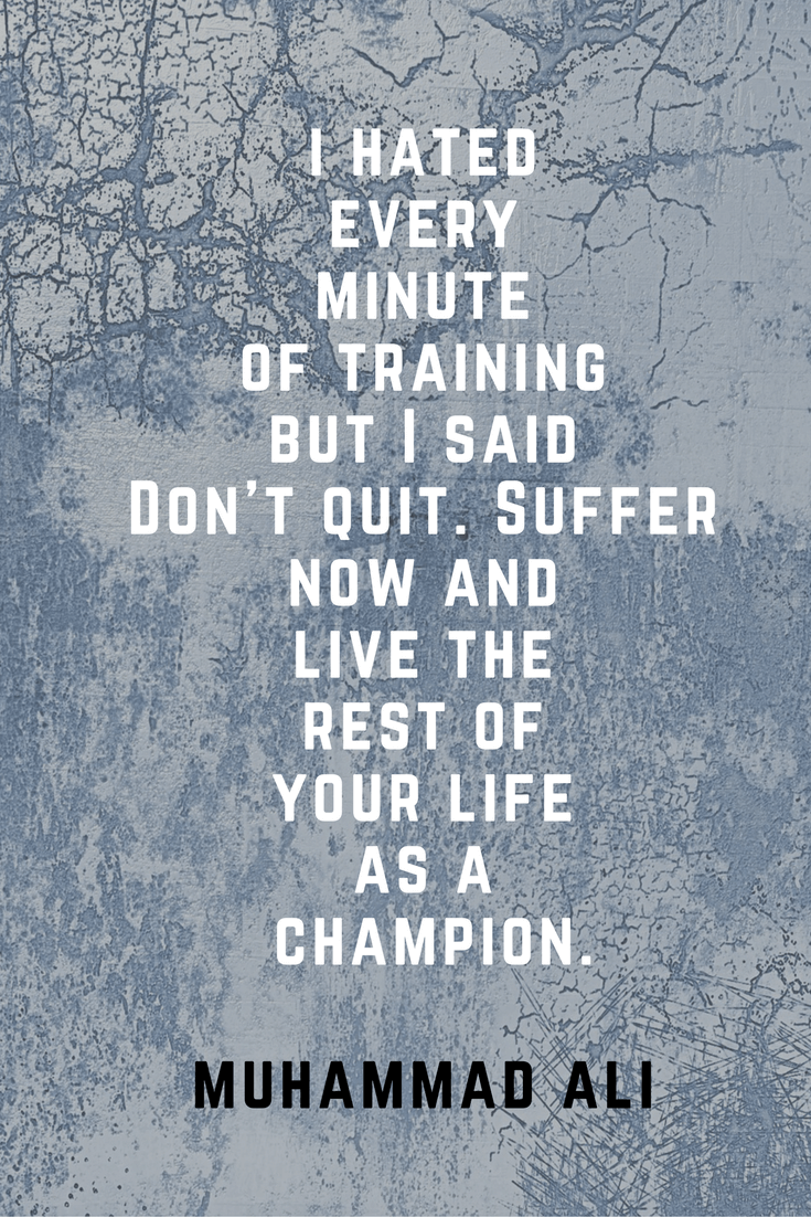 I hated every minute of training, but I said, don't quit. Suffer now and live the rest of your life as a chamption | 30 Quotes To Inspire Positive Thinking and Personal Growth |Chiclypoised.com