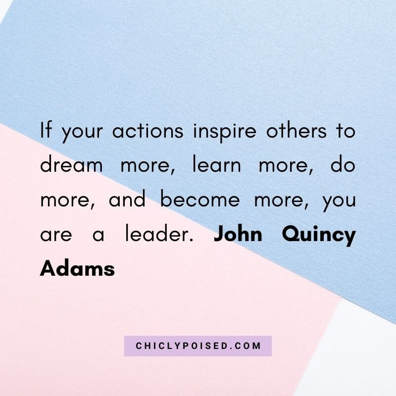If your actions inspire others to dream more learn more do more and become more you are a leader. John Quincy Adams Quotes To Inspire 15 of 30