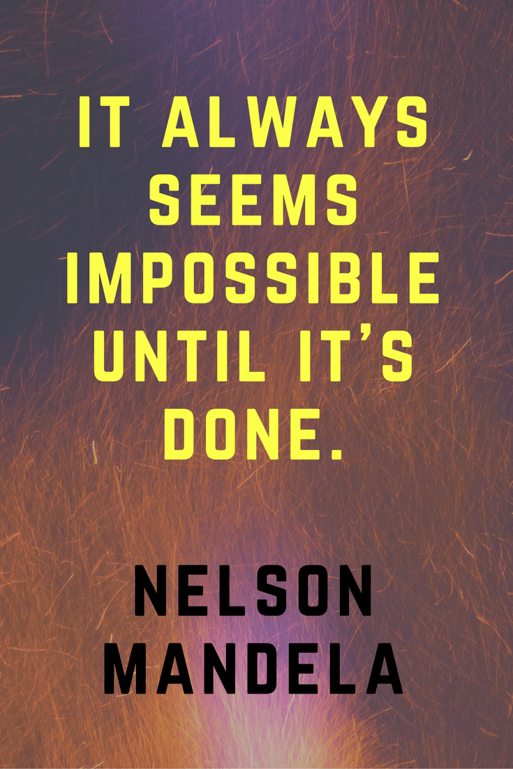 It always seems impossible until it's done | Nelson Mandela | 30 Quotes To Inspire Positive Thinking and Personal Growth | Chiclypoised | Chiclypoised.com