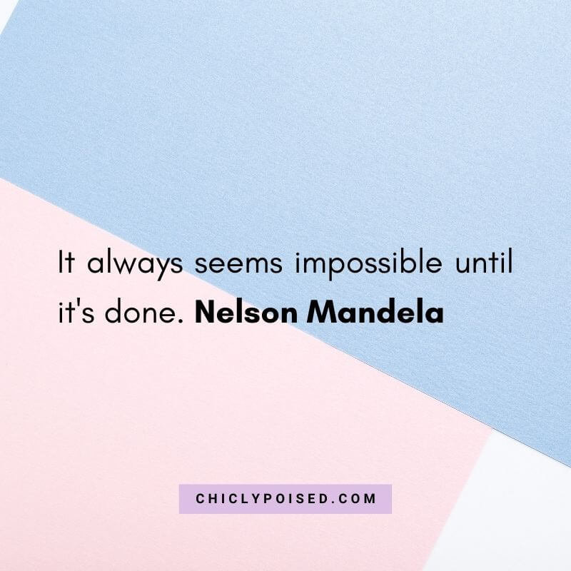 It always seems impossible until it's done. Nelson Mandela Quotes To Inspire 16 of 30