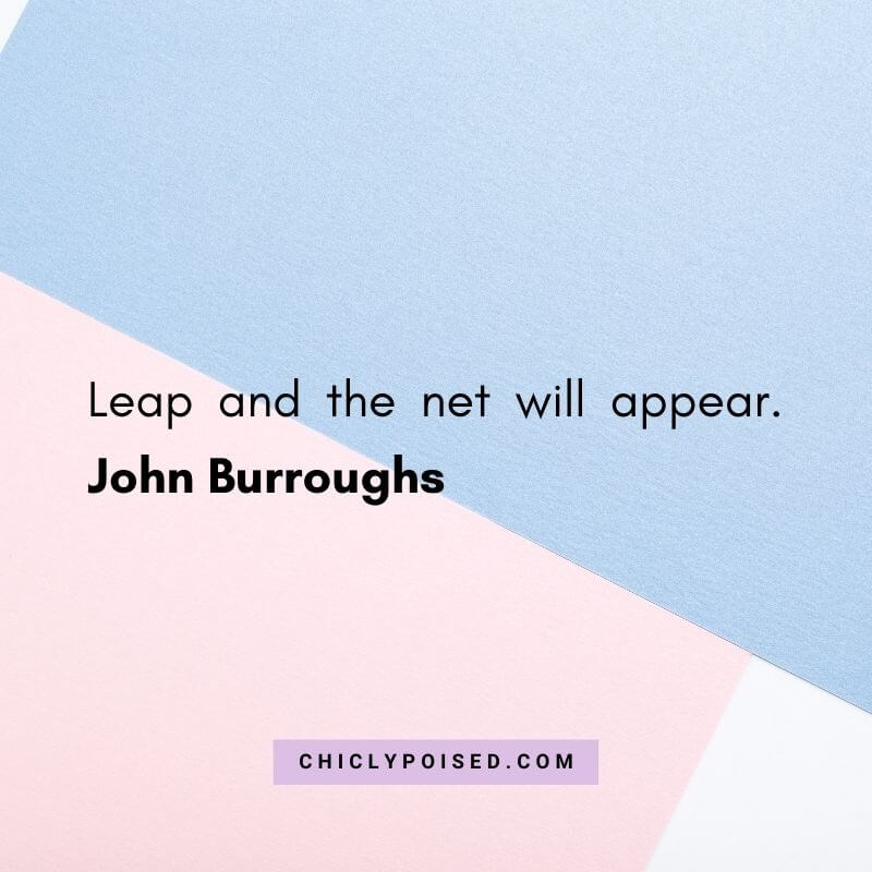 Leap and the net will appear. John Burroughs Quotes To Inspire 17 of 30