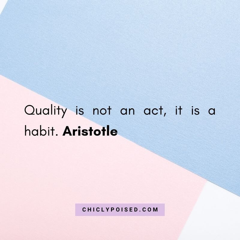 Quality is not an act it is a habit. Aristotle Quotes To Inspire 22 of 30
