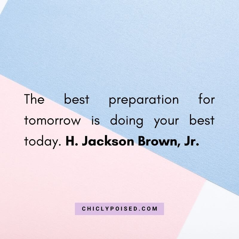 The best preparation for tomorrow is doing your best today. H. Jackson Brown Jr.Quotes To Inspire 23 of 30