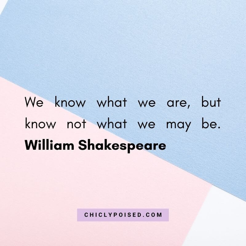 We know what we are but know not what we may be. William Shakespeare Quotes To Inspire 27 of 30