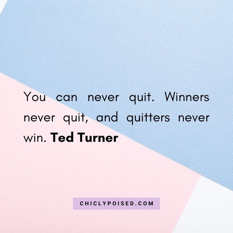 You can never quit. Winners never quit and quitters never win. Ted Turner Quotes To Inspire 29 of 30
