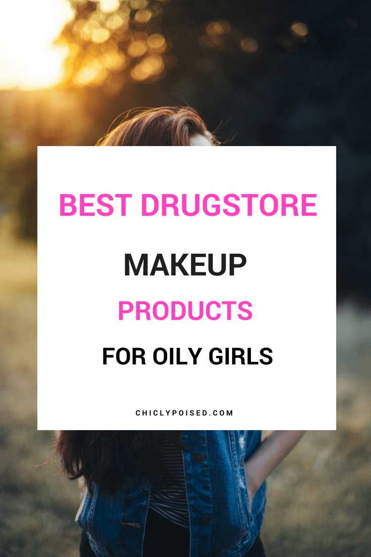 Best Drugstore Makeup For Oily Skin | Chiclypoised.com
