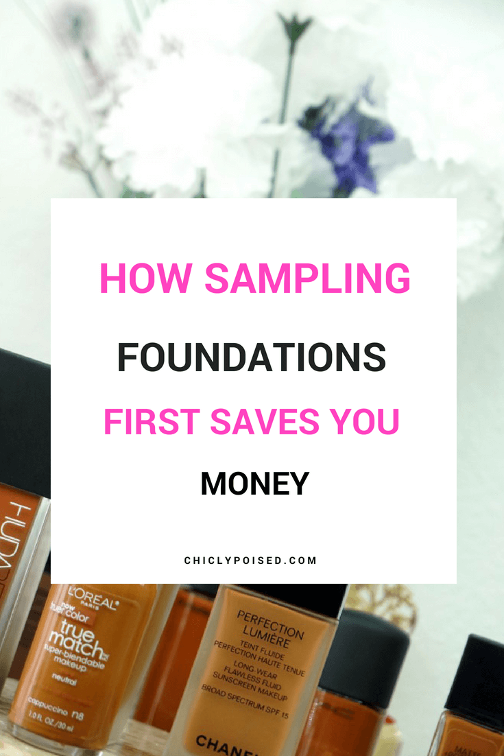 How Sampling Foundations First Before Buying Saves You Money | Chiclypoised.com