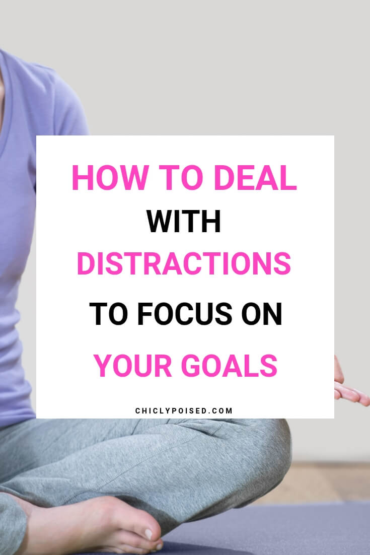 How to deal with distractions to focus on your goals
