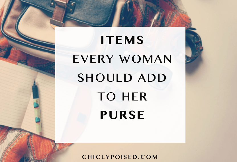 Items Every woman Should Add To Her Purse | Chiclypoised | Chiclypoised.com