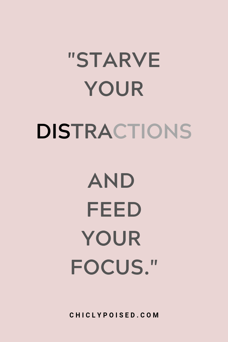 Starve your distractions and feed your focus