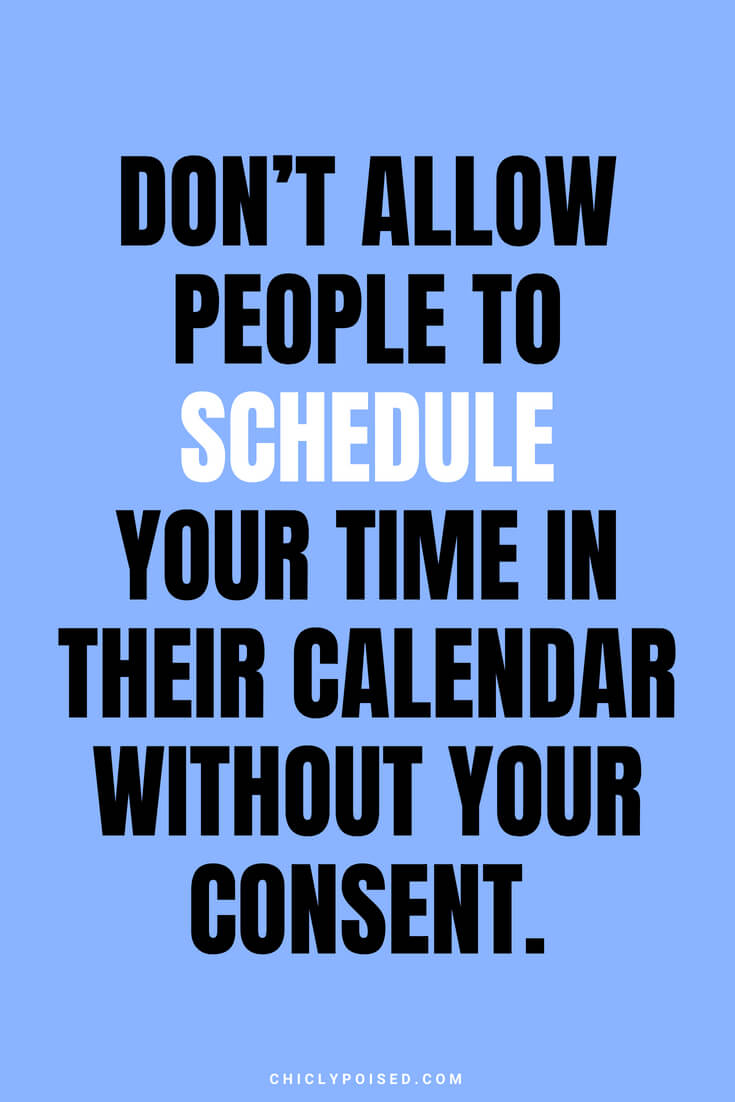 Don't allow people to schedule your time in their calendar without your consent.