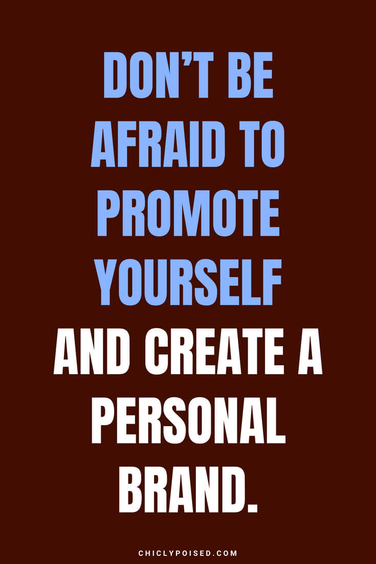 Don't be afraid to promote yourself and create a personal brand.