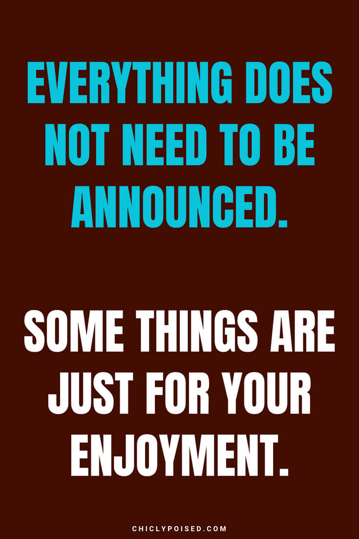 Everything does not need to be announced. Some things are just for your enjoyment.