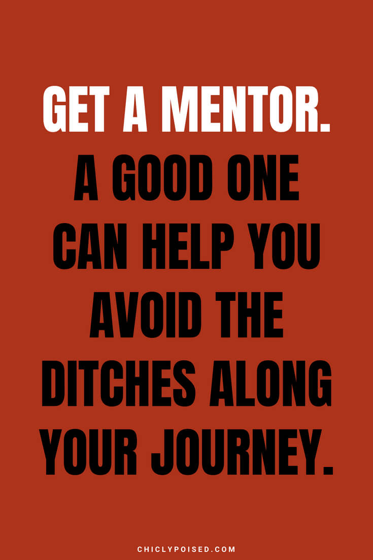 Get a mentor. A good one can help you avoid the ditches along your journey.