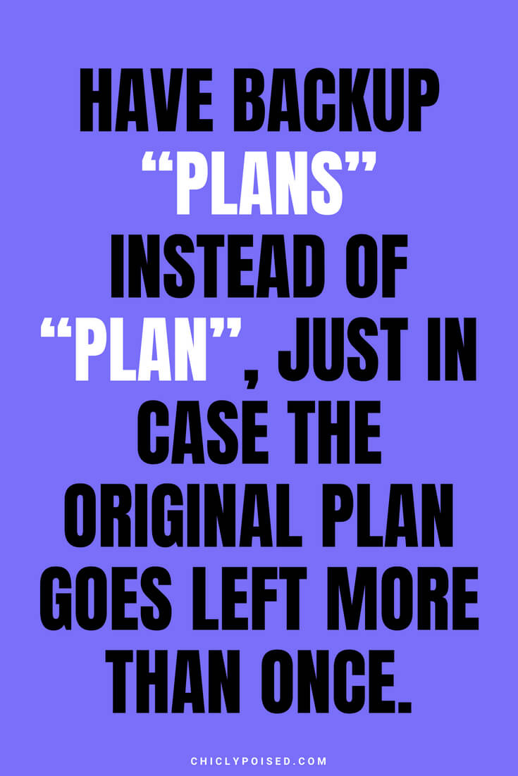 """Have backup """"plans"""" instead of """"plan"""", just in case the original plan goes left more than once."""