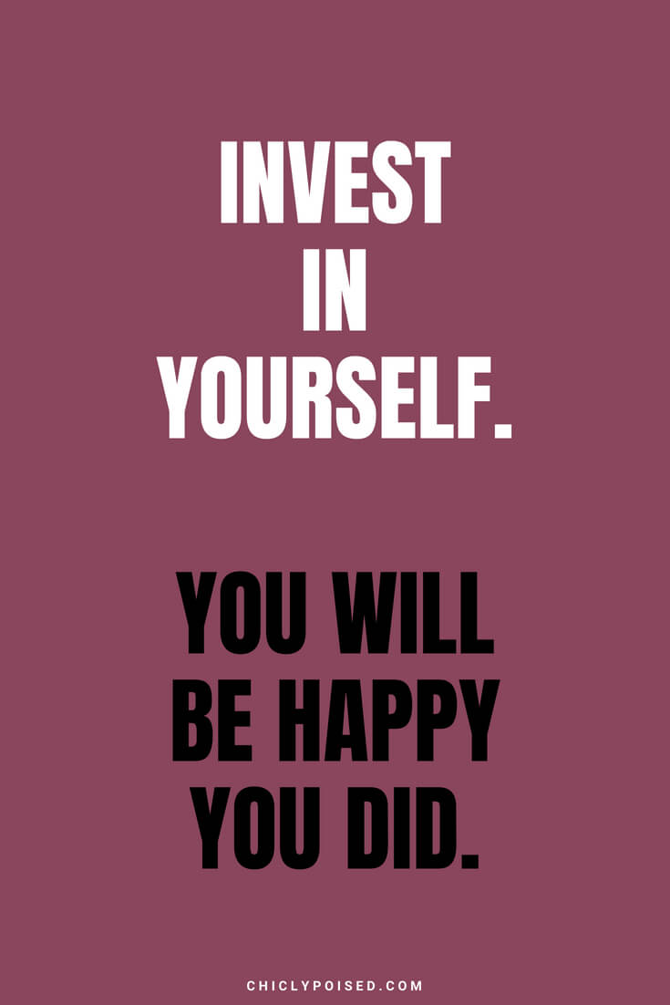 Invest in yourself. You will be happy you did.