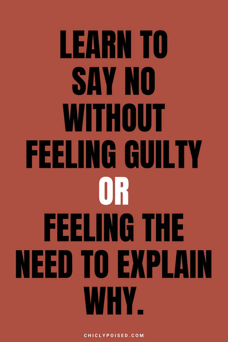 Learn to say no without feeling guilty or feeling the need to explain why.