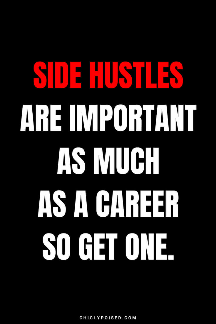 Side hustles are important as much as a career so get one.