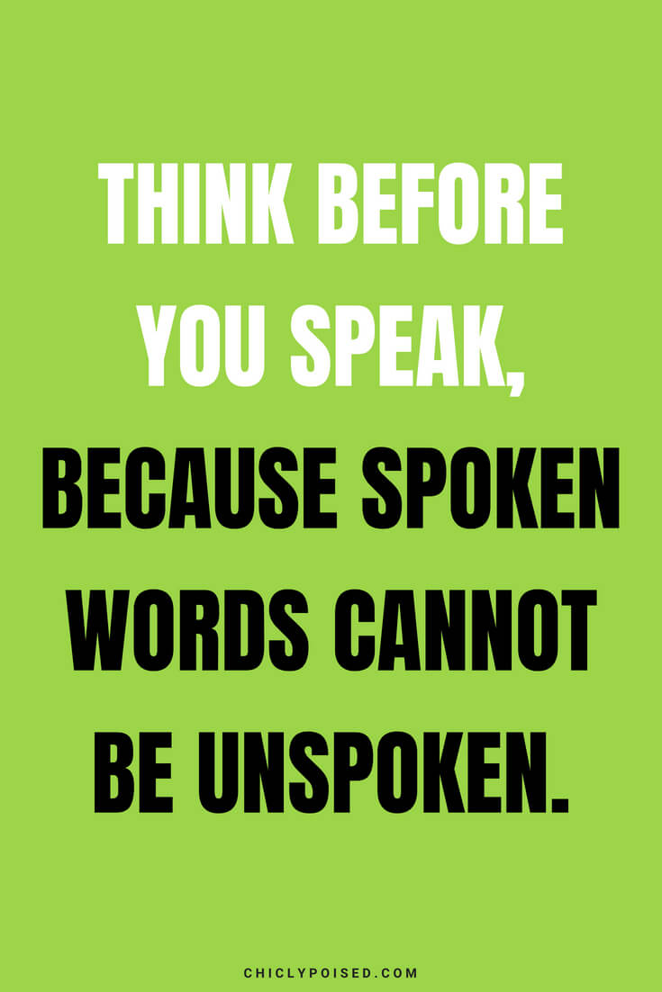 Think before you speak, because spoken words cannot be unspoken.