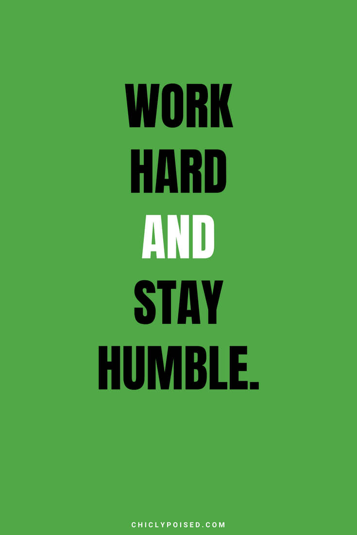 Work hard and stay humble.