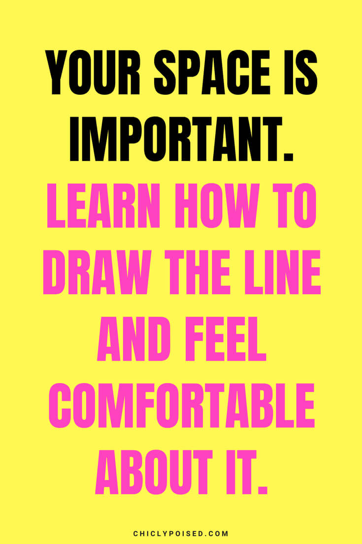 Your space is important. Learn how to draw the line and feel comfortable about it.