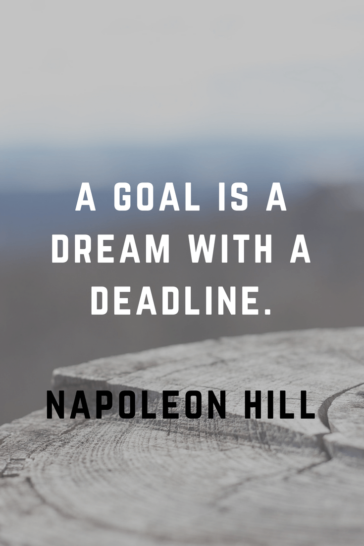 A goal is a dream with a deadline. Napolean Hill | 30 Quotes To Inspire Positive Thinking and Personal Growth | Chiclypoised | Chiclypoised.com