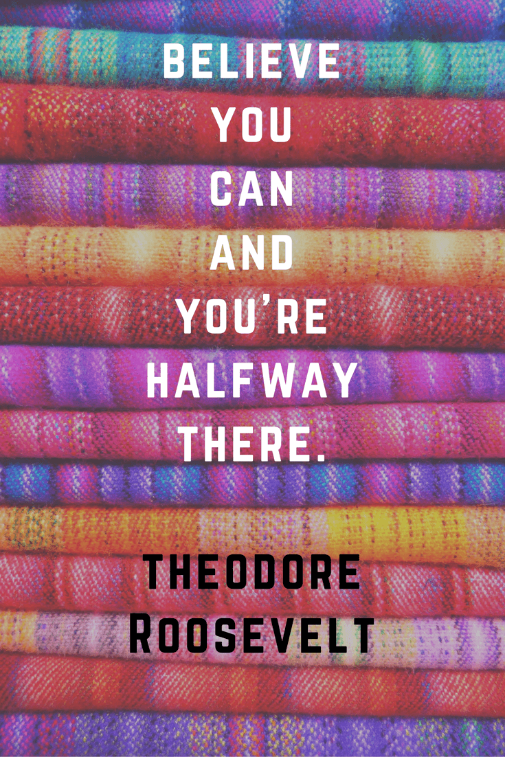 Believe you can and you're halfway there. Thedore Roosevelt | 30 Quotes To Inspire Positive Thinking and Personal Growth | Chiclypoised | Chiclypoised.com