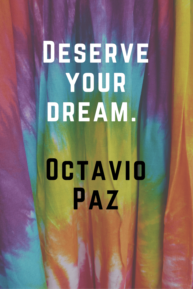 Deserve your dream. Octavio Paz | 30 Quotes To Inspire Positive Thinking and Personal Growth | Chiclypoised | Chiclypoised.com
