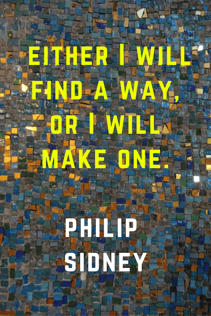 Either I will Find A Way or I will make one. Philip Sidney| 30 Quotes To Inspire Positive Thinking and Personal Growth | Chiclypoised | Chiclypoised.com