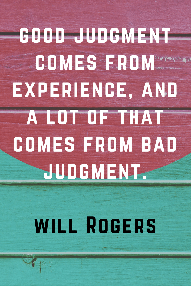 Good judgment comes from experience and a lot of that comes from bad judgement. Will Rogers | 30 Quotes To Inspire Positive Thinking and Personal Growth | Chiclypoised | Chiclypoised.com