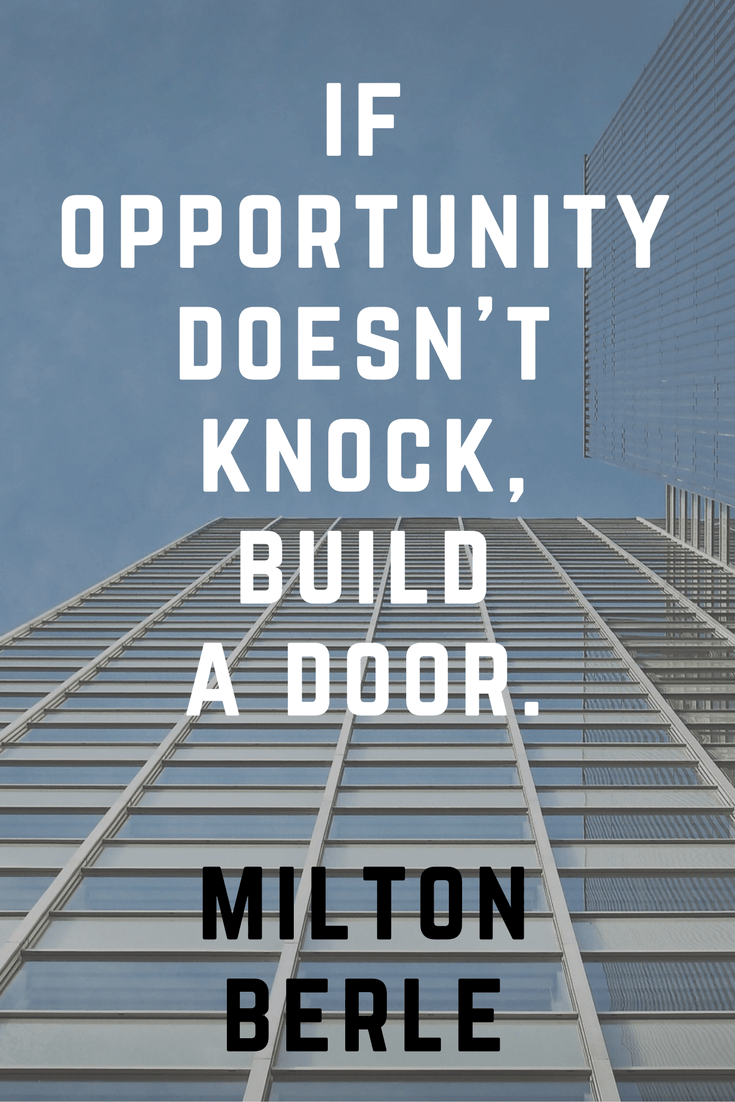 If opportunity doesn't knock build a door. Milton Berle | 30 Quotes To Inspire Positive Thinking and Personal Growth | Chiclypoised | Chiclypoised.com