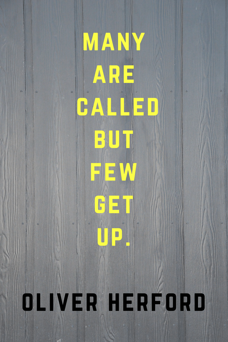 Many are called but few get up. Oliver Herford | 30 Quotes To Inspire Positive Thinking and Personal Growth | Chiclypoised | Chiclypoised.com