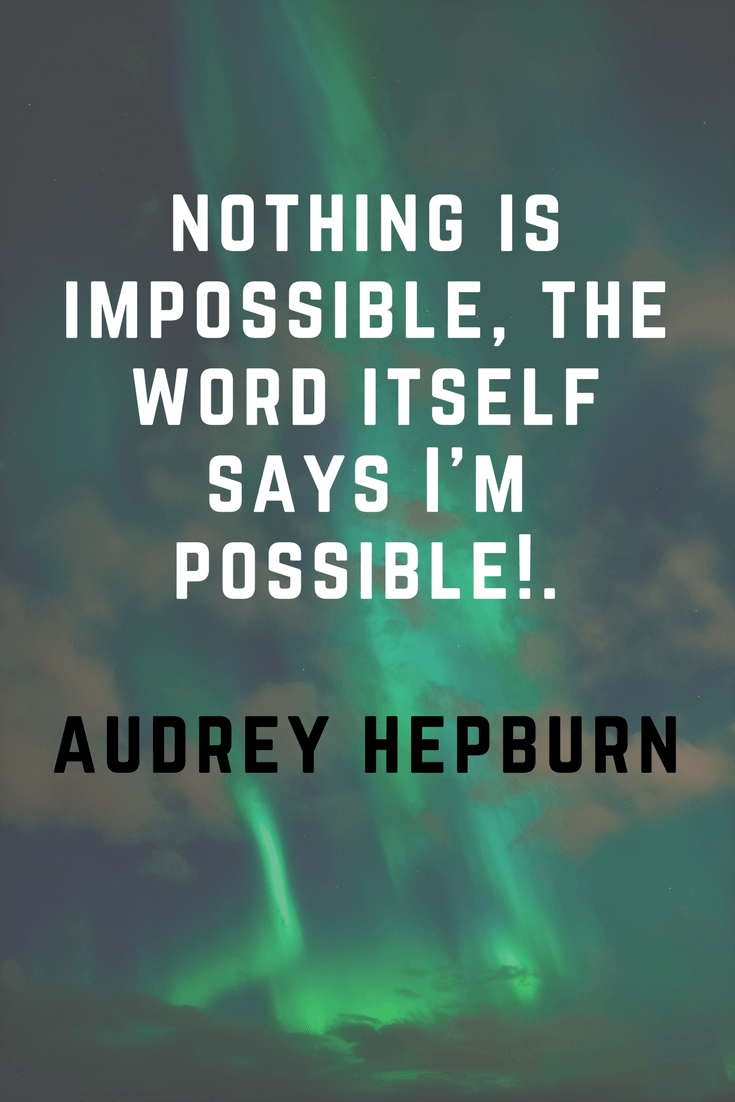 Nothing is impossible, the word itself say's I'm possible. | 30 Quotes To Inspire Positive Thinking and Personal Growth | Chiclypoised | Chiclypoised.com