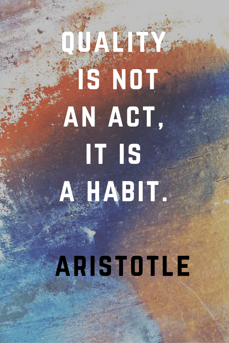 Quality is not an act it is a habit. Aristotle | 30 Quotes To Inspire Positive Thinking and Personal Growth | Chiclypoised | Chiclypoised.com