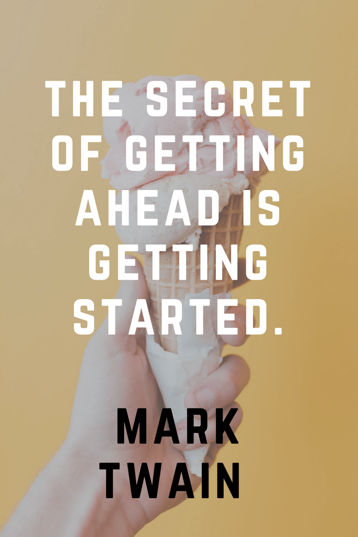 The secret of getting ahead is getting started. Mark Twin | 30 Quotes To Inspire Positive Thinking and Personal Growth | Chiclypoised | Chiclypoised.com