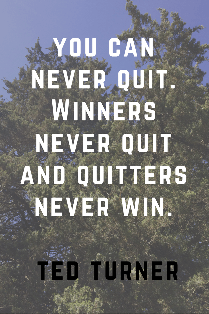 You can never quit. Winners never quit and quitters never win. Ted Turner | 30 Quotes To Inspire Positive Thinking and Personal Growth | Chiclypoised | Chiclypoised.com