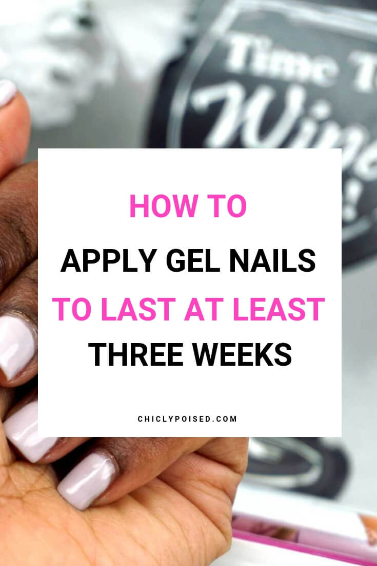 How To Apply Gel Nails To Last At Least Three Weeks Without Chipping