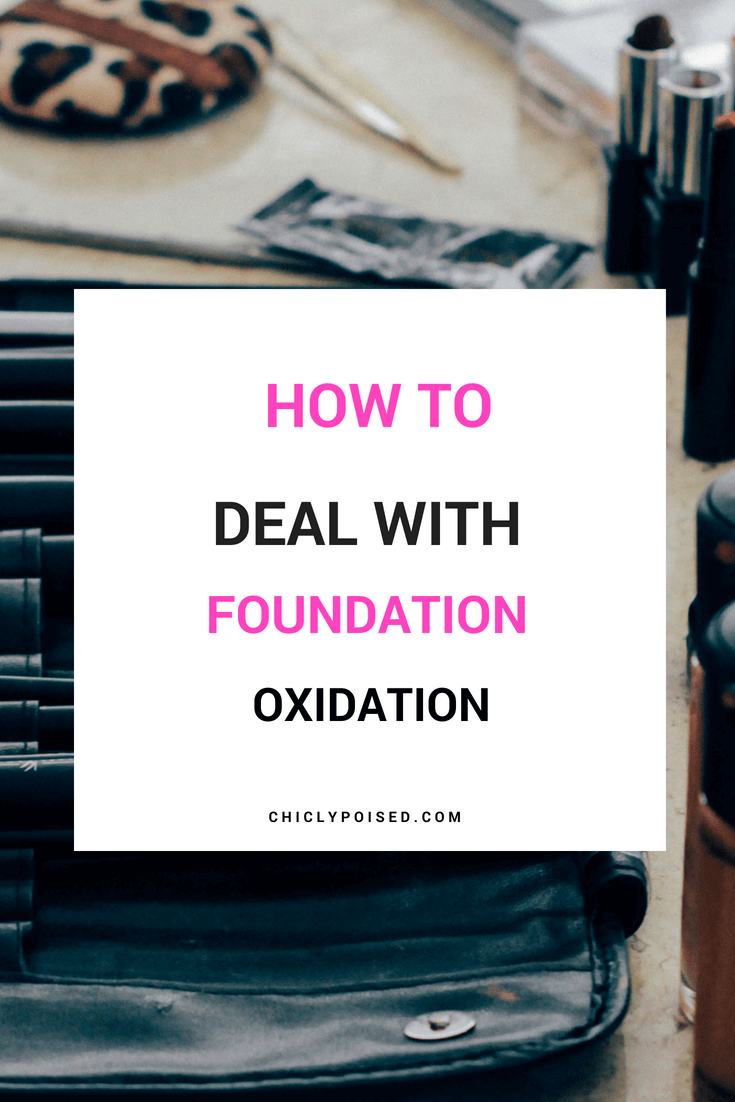 How To Deal With Foundation Oxidation | No Orange Foundation |Chiclypoised.com