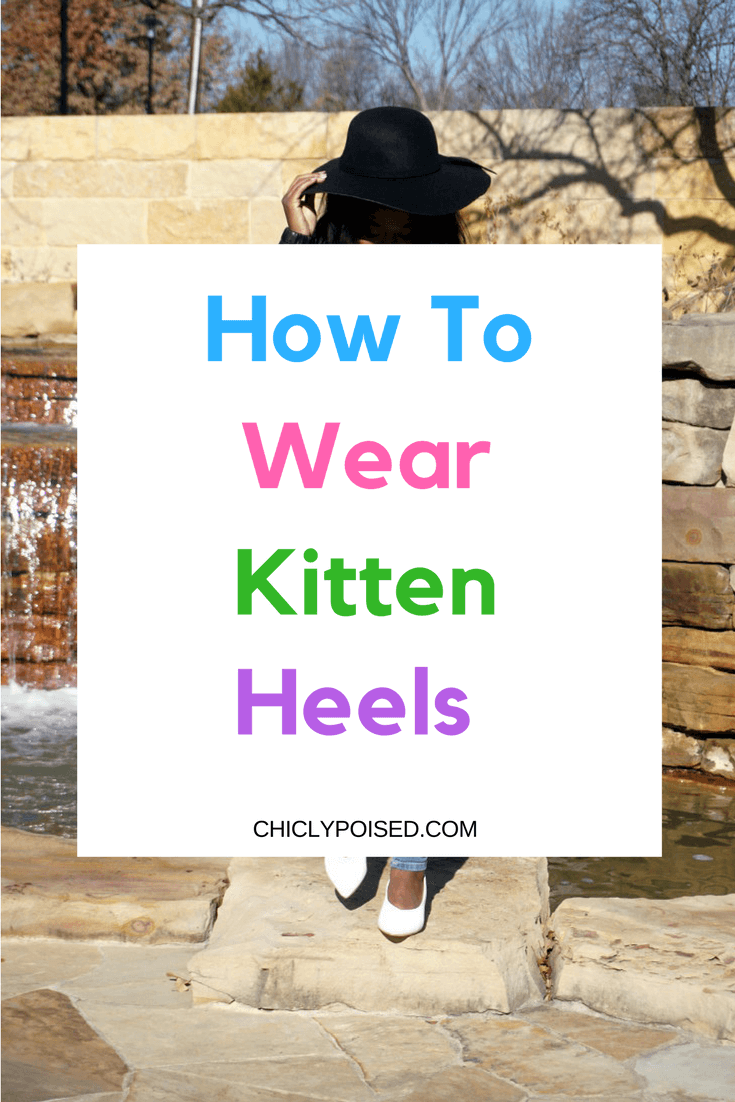 How To Wear Kitten Heels | Chiclypoised.com