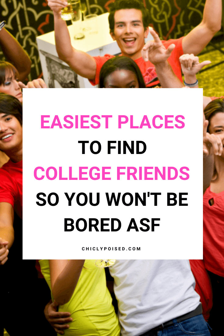 Easiest Places To Find College Friends So You Won't Be Bored ASF | Chiclypoised.com