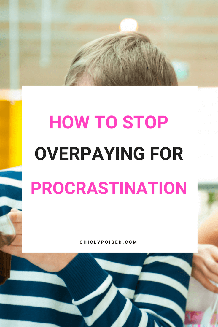 How To Stop Overpaying For Procrastination | Chiclypoised.com