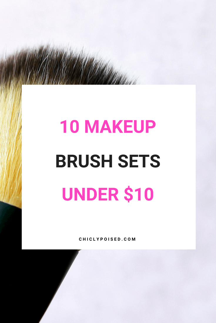 10 Makeup Brush Sets Under 10 Dollars | Chiclypoised.com