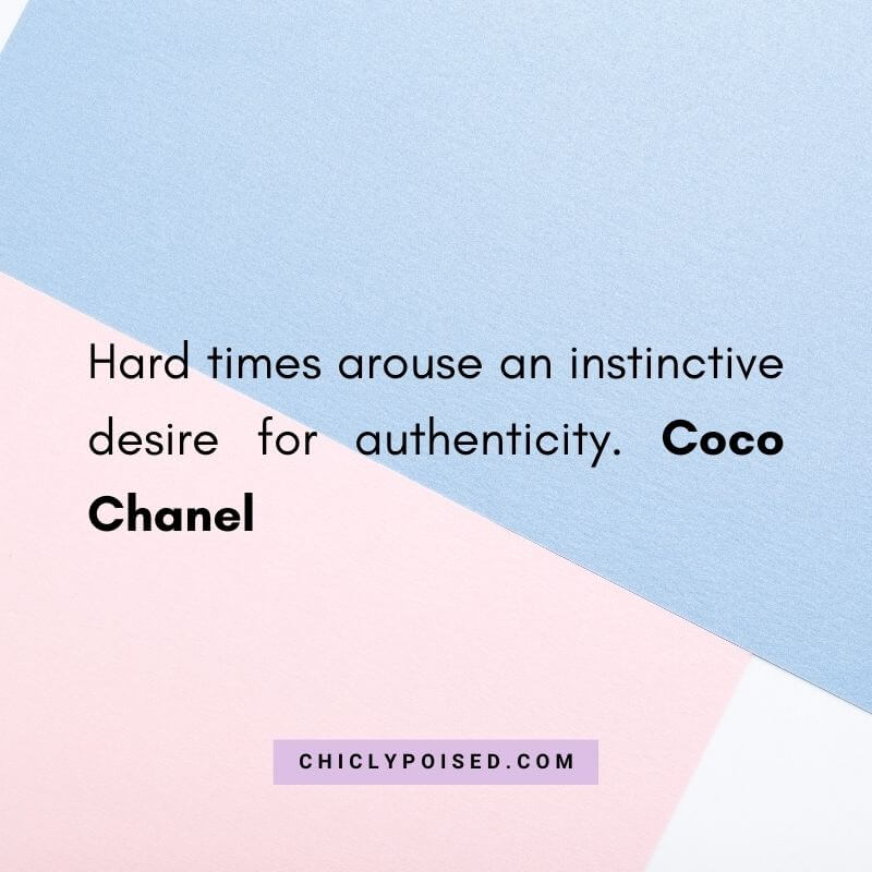 Hard times arouse an instinctive desire for authenticity. Coco Chanel 3 of 10
