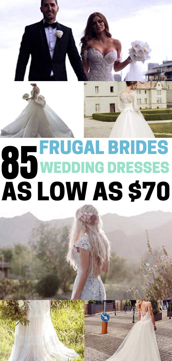 75 Wedding Dresses As Low As 70 Dollars For Frugal Brides Who Want To Save Money On Wedding Dress