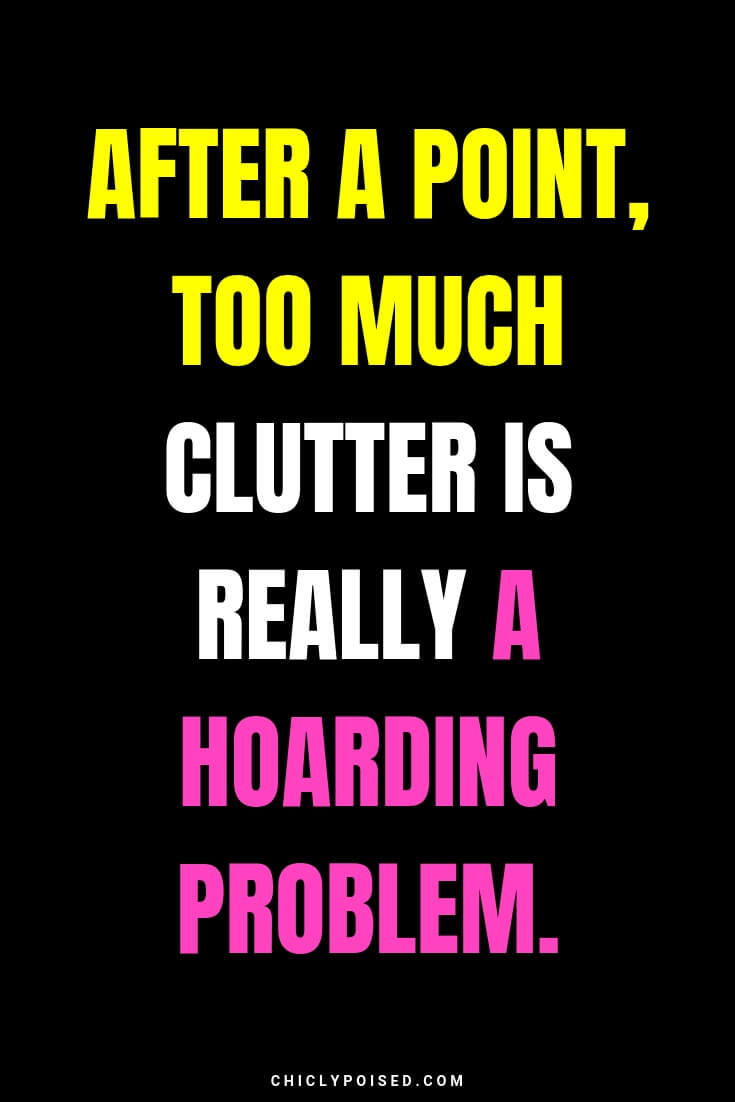 After a point, too much clutter is really a hoarding problem